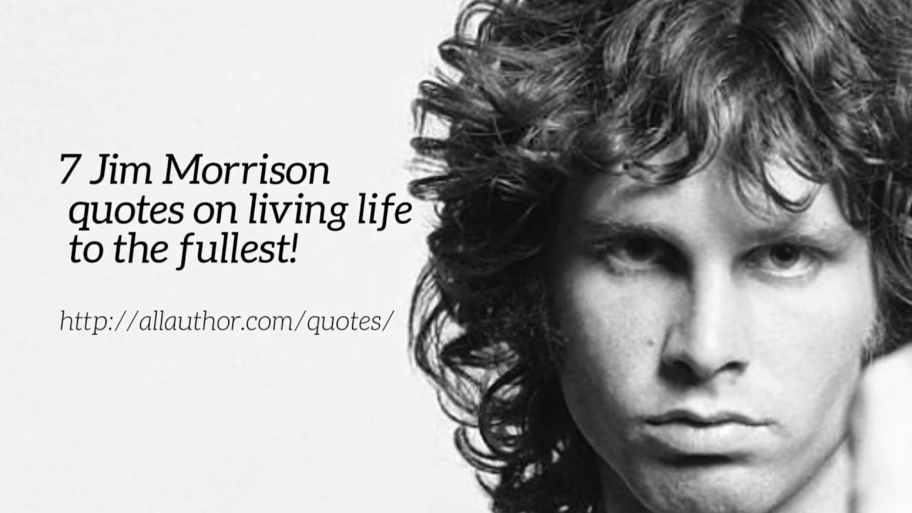 Jim Morrison Quotes 7 Jim Morrison quotes on living life to the fullest!   YouTube Jim Morrison Quotes