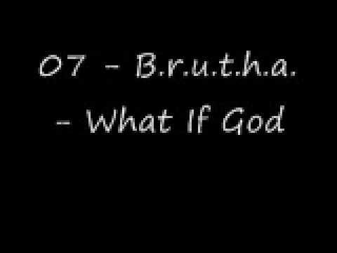 07 - B.r.u.t.h.a. - What If God