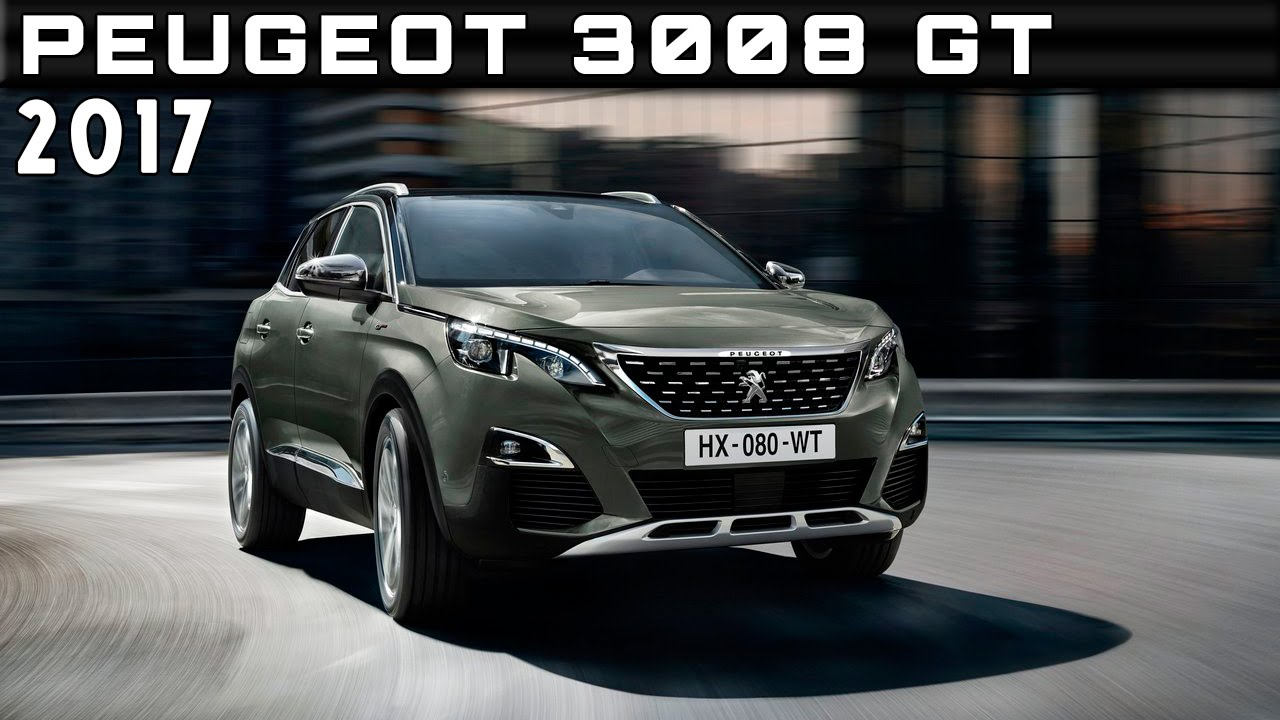 2017 Peugeot 3008 GT Review Rendered Price Specs Release Date - YouTube
