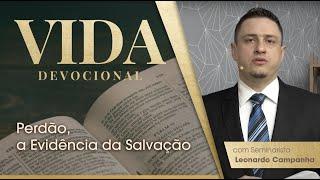 Perdão, a Evidência da Salvação | Vida Devocional | Sem. Leonardo Campanha | IPP TV