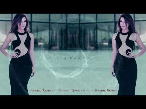 Arabic Remix - Ya Banat | Nancy Ajram (Bashie Remix) 2018