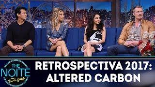 Retrospectiva 2017: Altered Carbon | The Noite (02/02/2018)