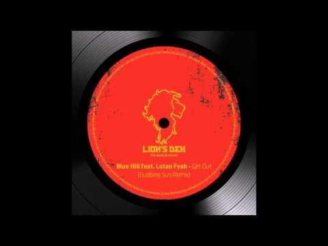 Blue Hill feat. Lutan Fyah - Get Out [Dubbing Sun Remix]