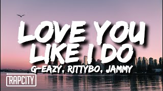 G-Eazy - Love You Like I Do (Lyrics) ft. RITTYBO, Jammy