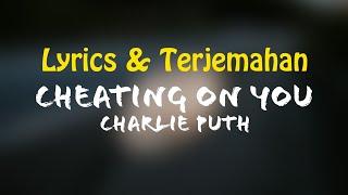 Charlie Puth - Cheating On You (Lyrics + Terjemahan Indonesia)