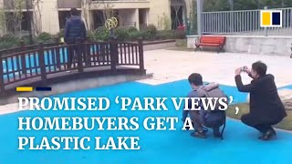 Promised 'park views', homebuyers in China get a plastic lake
