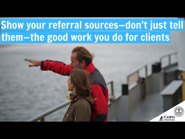When marketing to referral sources, show them
