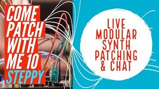 Modular Synth Patching Live Intellijel Steppy 1U (COME PATCH WITH ME 10)