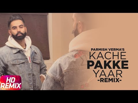 Kache Pakke Yaar (Remix) | Parmish Verma | Desi Crew | Latest Remix Song 2018