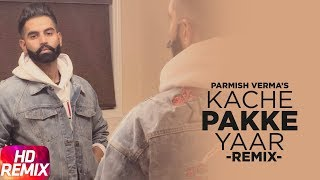 Kache Pakke Yaar (Remix) | Parmish Verma | Desi Crew | Latest Remix Song 2018