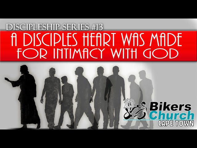 Discipleship Series #13 - A disciples heart was made for intimacy with God - By Pastor George Lehman