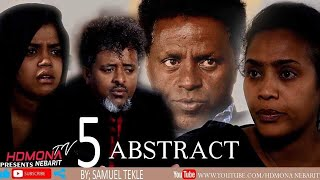 HDMONA - Part 5 - ኣብስትራክት ብ ሳሙኤል ተኽለ Abstract by Samuel Tekle - New Eritrean Film 2019