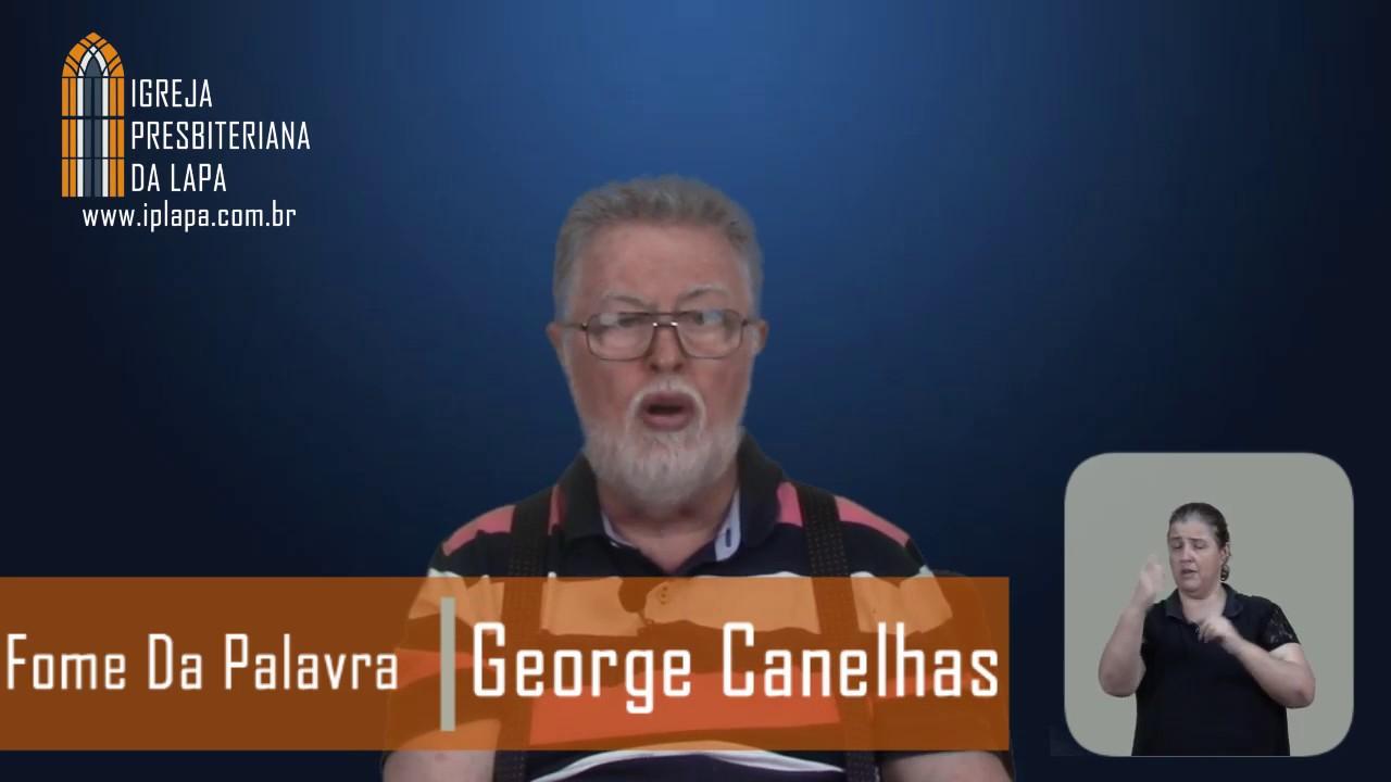 Fome da Palavra - A Grandeza do Nome do Deus que Deve ser Adorado - Rev. George Canelhas