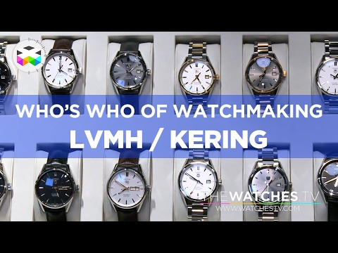 Who's Who of Watchmaking: LVMH & Kering