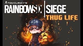 Thug Life - Rainbow Six Siege
