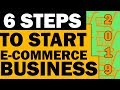 6 Steps to Start an E-commerce Business in 2019