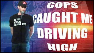 Cops Caught Me Driving High