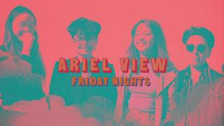 Ariel View - Friday Nights (Lyric Video)