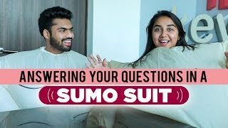 Answering Your Questions In A Sumo Suit | #SawaalSaturday | MostlySane