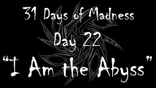 I Am the Abyss - [31 Days of Madness - Day 22]