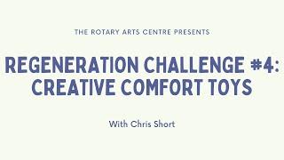 Regeneration Challenge #4: Creative Comfort Toys