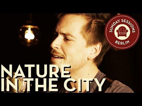 "Nature in the City ""We Get By"" (Unplugged Version) Sunday Sessions Berlin"