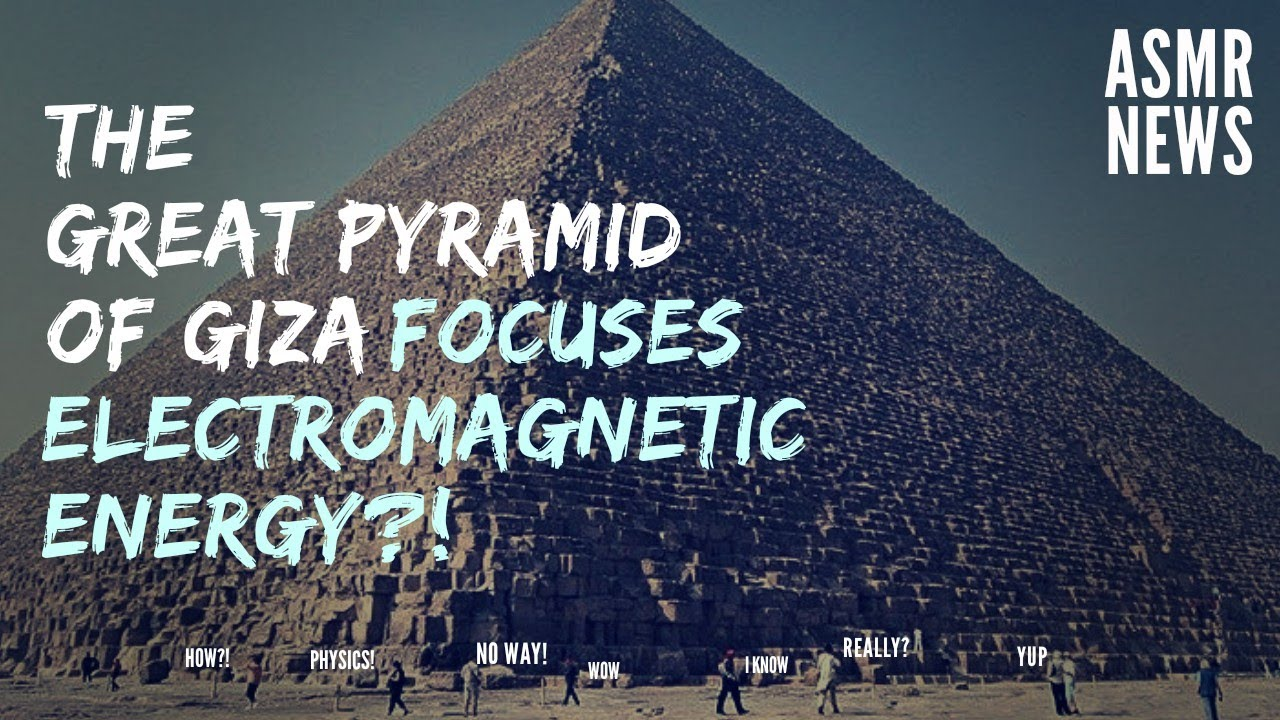 Science and History ASMR | Research Shows Pyramid of Giza Can Focus  Electromagnetic Energy
