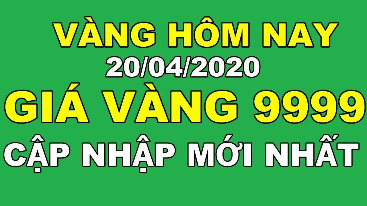 Giá vàng hôm nay ngày 20/04/2020 Mới Nhất | Giá vàng 9999 hôm nay | giá vàng SJC, PNJ hôm nay