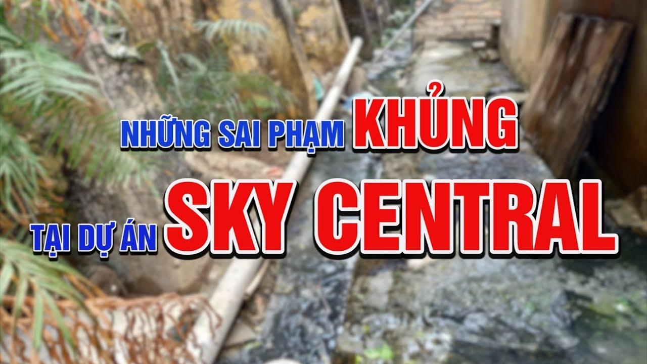Hoàng Mai: Những sai phạm khủng tại dự án Sky Central 176 Định Công – Ai đang bảo kê?