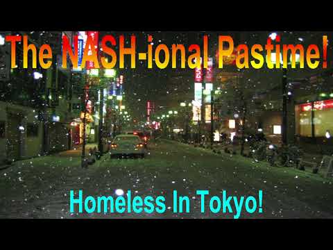 The NASH-ional Pastime! ep6: Homeless In Tokyo! (a How-To?)