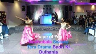 SHAPE OF YOU, MADHUBALA, SWEETY TERA DRAMA, BADRI KI DULHANIA DANCE PERFORMANCE 2017