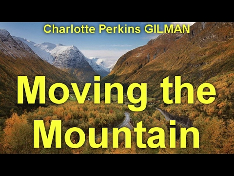 Moving the Mountain by Charlotte Perkins GILMAN (1860 - 1935)   by Heritage Fiction Audiobooks