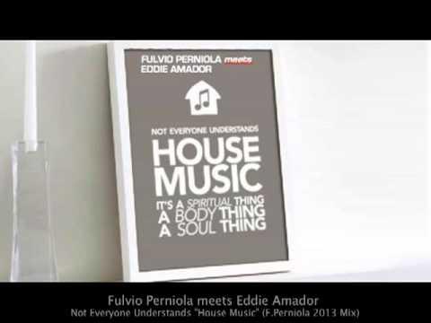 "Fulvio Perniola meets Eddie Amador - Not Everyone Understands ""House Music"""