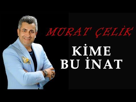 Murat Çelik - Kime Bu İnat