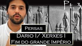 PERSAS pt.3: Dario I; Xerxes I (300 Esparta;Temístocles e Leônidas);Fim do Império e Características