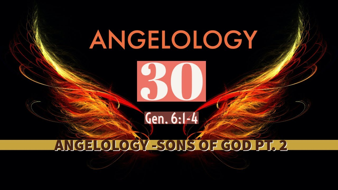 Angelology 30. Who Are The Sons Of God? Genesis 6:1-4