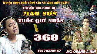 Mao Sơn Tróc Quỷ Nhân [ Tập 368 ] Đạo Phong Đánh Kẻ Chứng Đạo - Truyện ma pháp sư- Quàng A Tũn