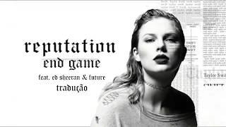 TRADUÇÃO Taylor Swift   END GAME  Jogada Final   feat. Ed Sheeran & Future  