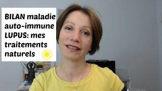BILAN maladie auto immune LUPUS ... mes traitements naturels !!
