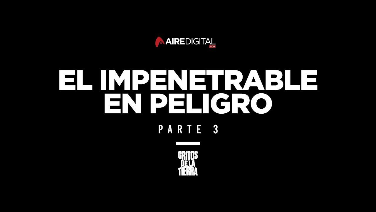 """PARTE 3 - """"El Impenetrable en Peligro"""""""
