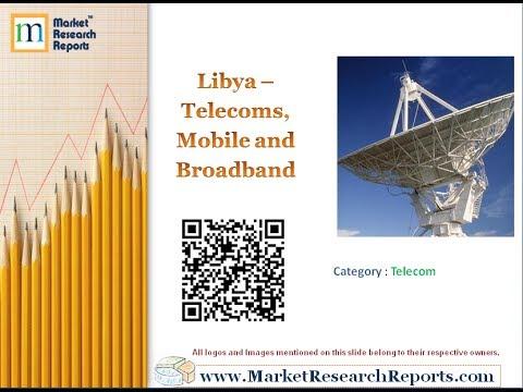 Libya - Telecoms, Mobile and Broadband