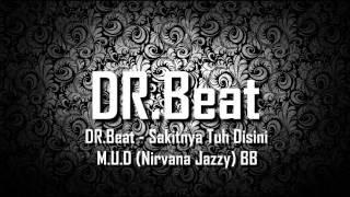 DR.Beat - Sakitnya Tuh Disini M.U.D (Nirvana Jazzy) BB
