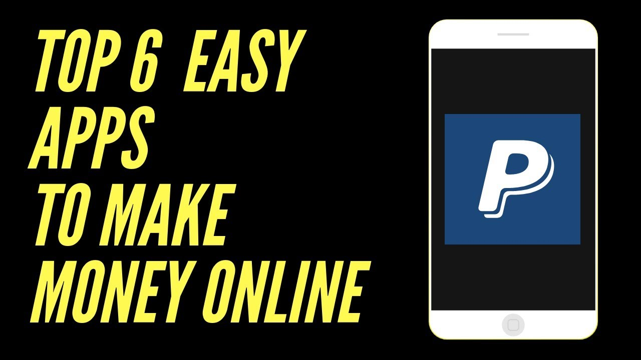 Top 6 Easy Apps To Make Money Online 2019 That Pays With Paypal