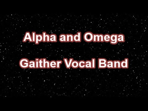 Alpha And Omega - Gaither Vocal Band  (Lyrics)