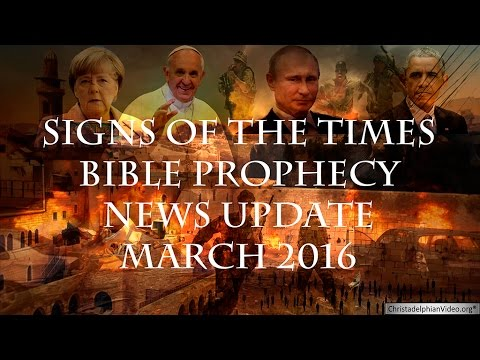 Bible Prophecy & Current Events News Update (March 2016)