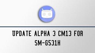 Update Alpha 3 CyanogenMod 13 for SM-G531H/BT