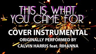 This Is What You Came For (Cover Instrumental) [In the Style of Calvin Harris feat. Rihanna]
