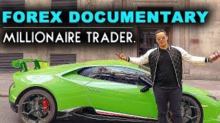 The Millionaire Trader - Forex Documentary