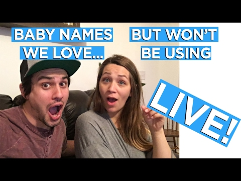 BABY NAMES WE LOVE, BUT WONT BE USING: LIVE!