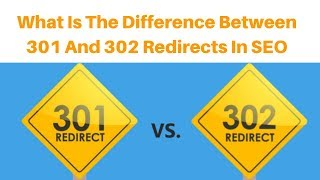 What Is The Difference Between 301 And 302 Redirects In SEO